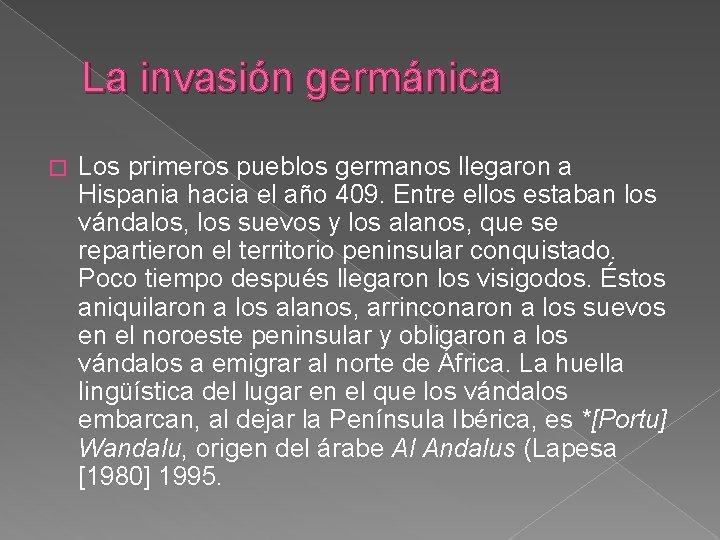 La invasión germánica � Los primeros pueblos germanos llegaron a Hispania hacia el año