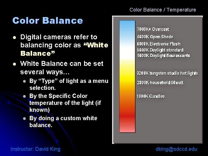 Color Balance / Temperature Color Balance l l Digital cameras refer to balancing color