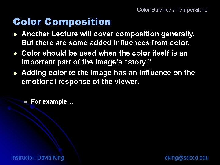 Color Balance / Temperature Color Composition l l l Another Lecture will cover composition