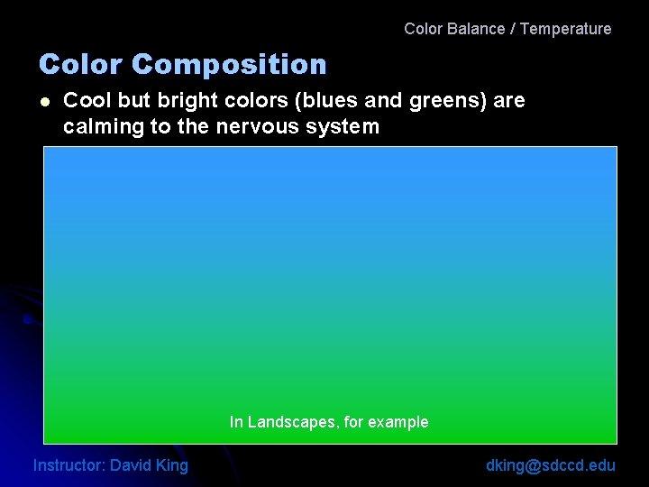 Color Balance / Temperature Color Composition l Cool but bright colors (blues and greens)