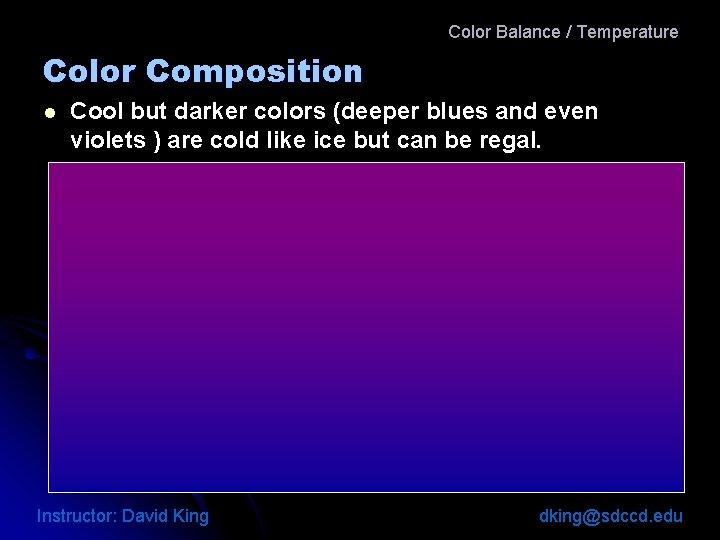 Color Balance / Temperature Color Composition l Cool but darker colors (deeper blues and