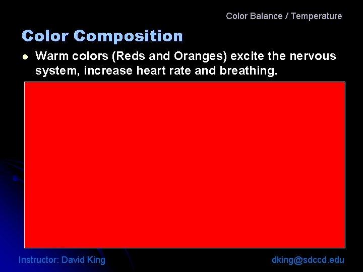 Color Balance / Temperature Color Composition l Warm colors (Reds and Oranges) excite the