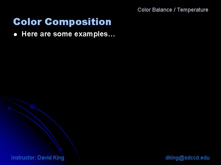 Color Balance / Temperature Color Composition l Here are some examples… Instructor: David King