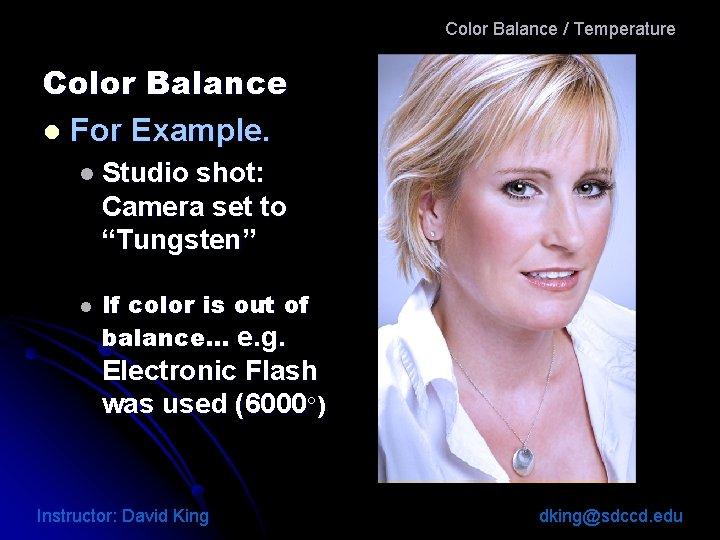 Color Balance / Temperature Color Balance l For Example. l Studio shot: Camera set