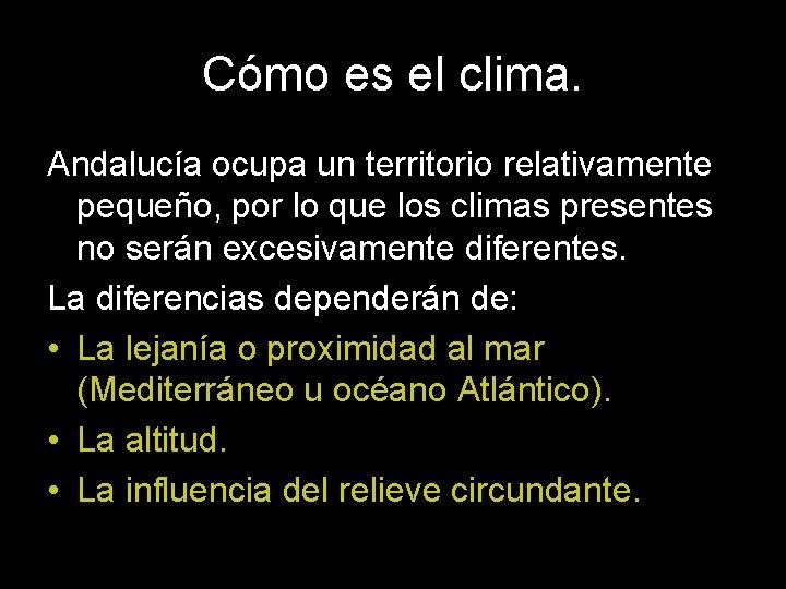 Cómo es el clima. Andalucía ocupa un territorio relativamente pequeño, por lo que los