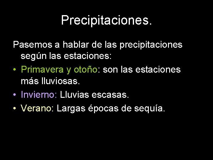 Precipitaciones. Pasemos a hablar de las precipitaciones según las estaciones: • Primavera y otoño: