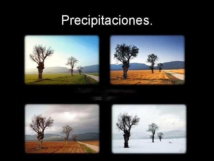 Precipitaciones.