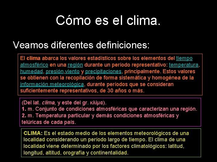 Cómo es el clima. Veamos diferentes definiciones: El clima abarca los valores estadísticos sobre