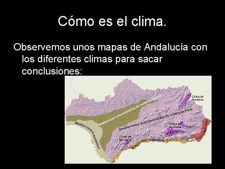 Cómo es el clima. Observemos unos mapas de Andalucía con los diferentes climas para