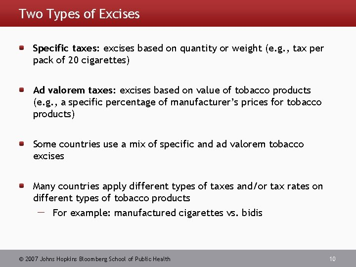 Two Types of Excises Specific taxes: excises based on quantity or weight (e. g.