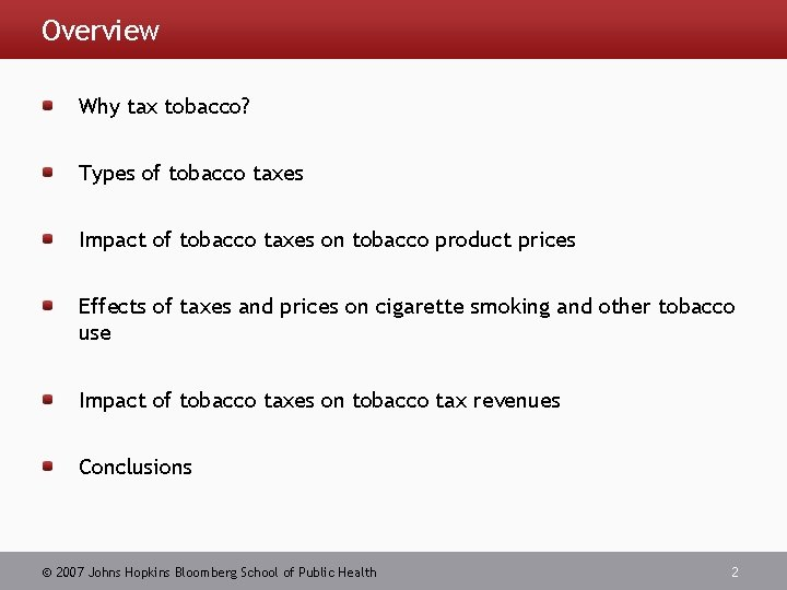 Overview Why tax tobacco? Types of tobacco taxes Impact of tobacco taxes on tobacco