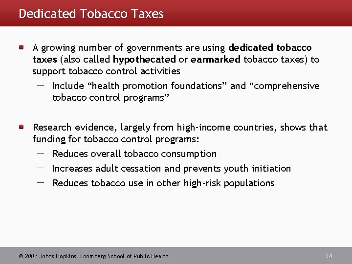 Dedicated Tobacco Taxes A growing number of governments are using dedicated tobacco taxes (also