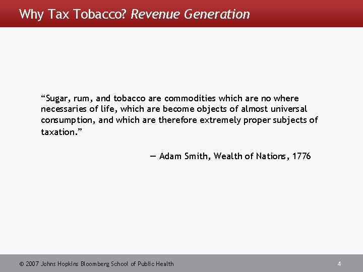 """Why Tax Tobacco? Revenue Generation """"Sugar, rum, and tobacco are commodities which are no"""
