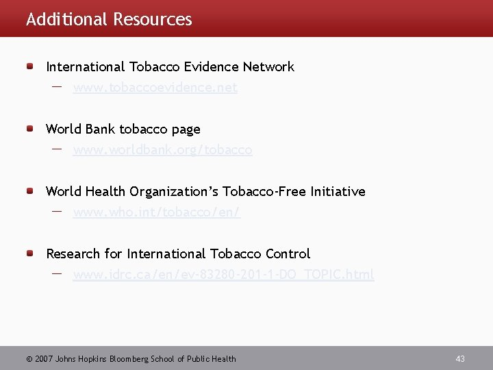 Additional Resources International Tobacco Evidence Network www. tobaccoevidence. net World Bank tobacco page www.