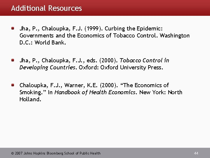 Additional Resources Jha, P. , Chaloupka, F. J. (1999). Curbing the Epidemic: Governments and