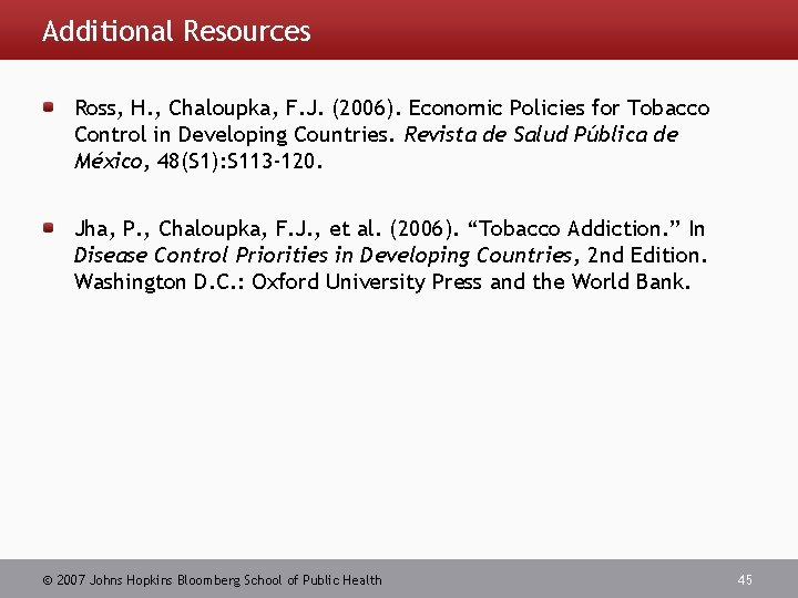 Additional Resources Ross, H. , Chaloupka, F. J. (2006). Economic Policies for Tobacco Control