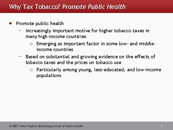 Why Tax Tobacco? Promote Public Health Promote public health Increasingly important motive for higher