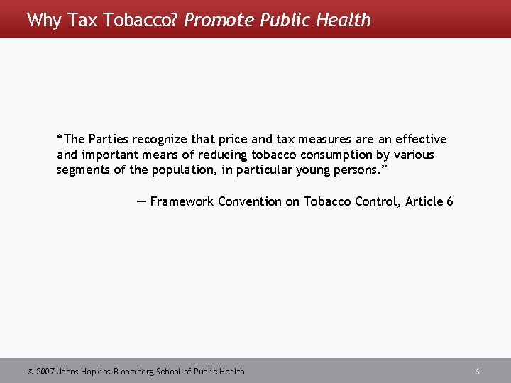 """Why Tax Tobacco? Promote Public Health """"The Parties recognize that price and tax measures"""