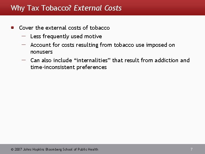 Why Tax Tobacco? External Costs Cover the external costs of tobacco Less frequently used