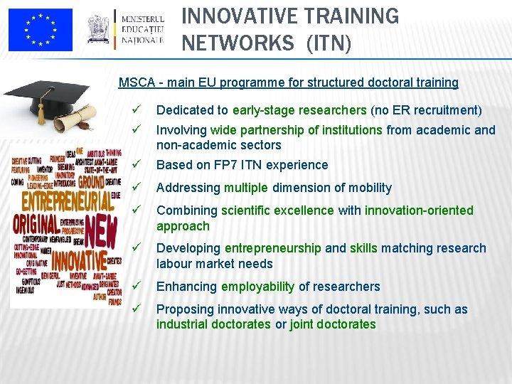INNOVATIVE TRAINING NETWORKS (ITN) MSCA - main EU programme for structured doctoral training ü
