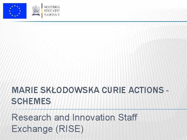 MARIE SKŁODOWSKA CURIE ACTIONS SCHEMES Research and Innovation Staff Exchange (RISE)