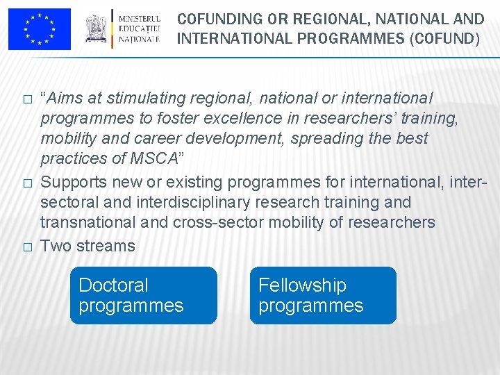 "COFUNDING OR REGIONAL, NATIONAL AND INTERNATIONAL PROGRAMMES (COFUND) � � � ""Aims at stimulating"