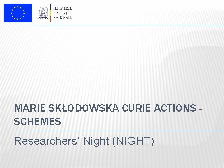 MARIE SKŁODOWSKA CURIE ACTIONS SCHEMES Researchers' Night (NIGHT)