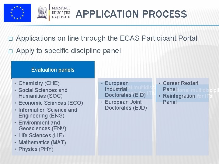 APPLICATION PROCESS � Applications on line through the ECAS Participant Portal � Apply to