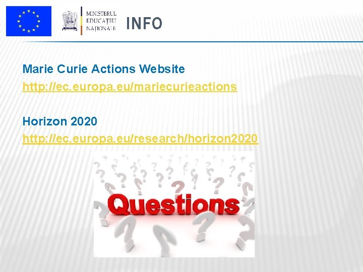 INFO Marie Curie Actions Website http: //ec. europa. eu/mariecurieactions Horizon 2020 http: //ec. europa.