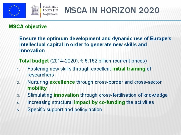 MSCA IN HORIZON 2020 MSCA objective Ensure the optimum development and dynamic use of
