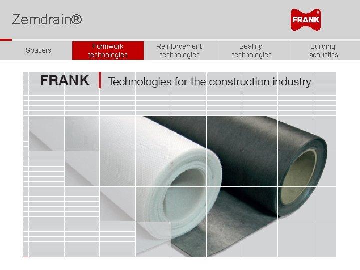 Zemdrain® Spacers Formwork technologies Reinforcement technologies Sealing technologies Building acoustics