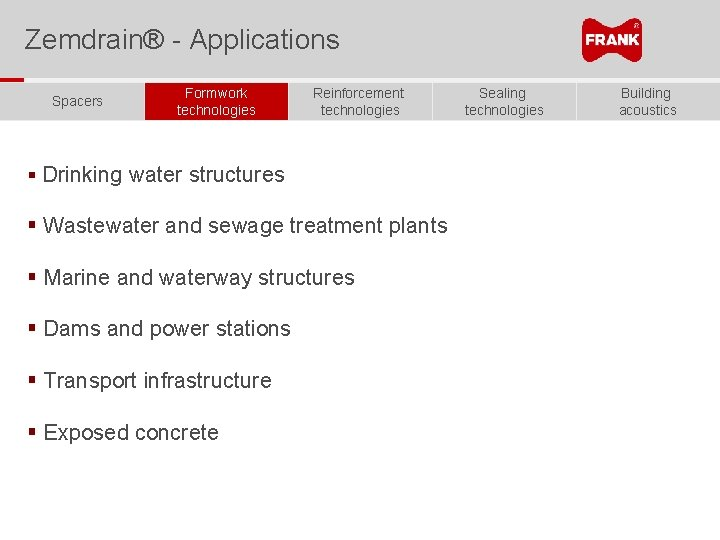 Zemdrain® - Applications Spacers Formwork technologies Reinforcement technologies § Drinking water structures § Wastewater