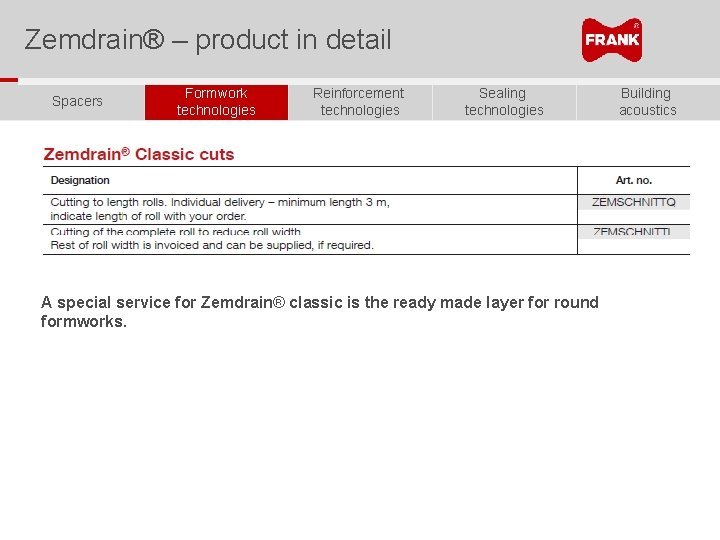 Zemdrain® – product in detail Spacers Formwork technologies Reinforcement technologies Sealing technologies A special