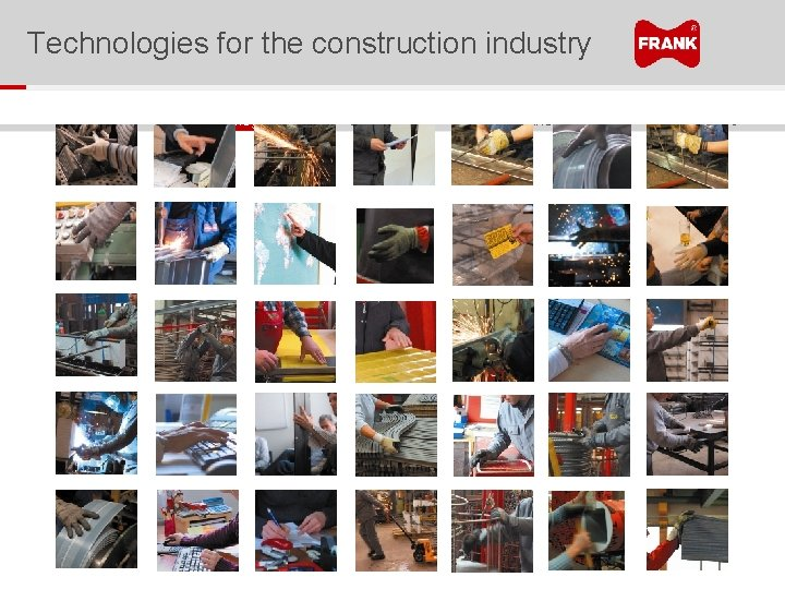 Technologies for the construction industry Spacers Formwork technologies Reinforcement technologies Sealing technologies Building acoustics