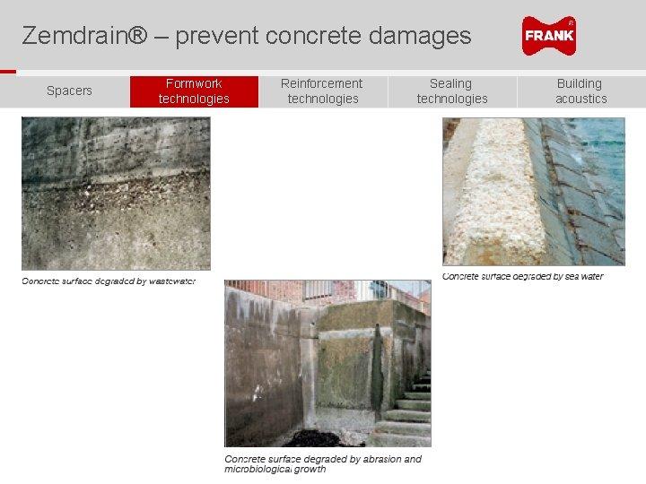 Zemdrain® – prevent concrete damages Spacers Formwork technologies Reinforcement technologies Sealing technologies Building acoustics