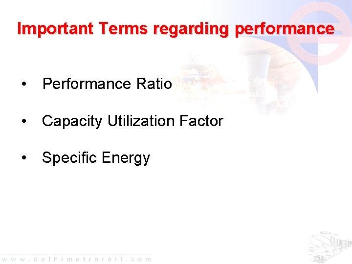 Important Terms regarding performance • Performance Ratio • Capacity Utilization Factor • Specific Energy