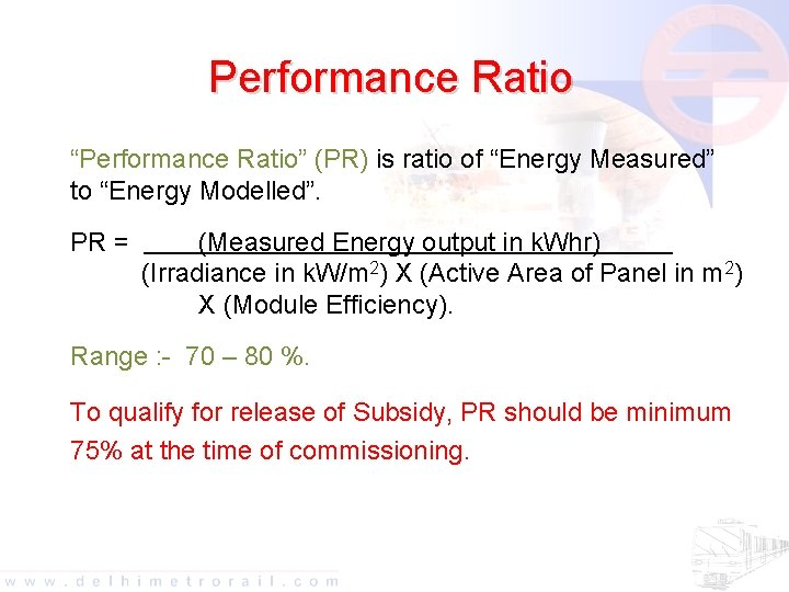 "Performance Ratio ""Performance Ratio"" (PR) is ratio of ""Energy Measured"" to ""Energy Modelled"". PR"