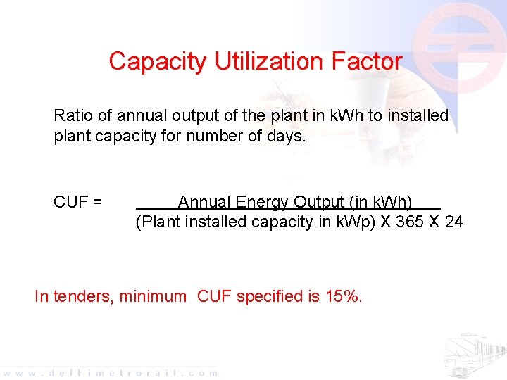 Capacity Utilization Factor Ratio of annual output of the plant in k. Wh to