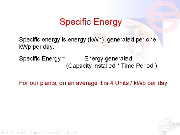 Specific Energy Specific energy is energy (k. Wh) generated per one k. Wp per