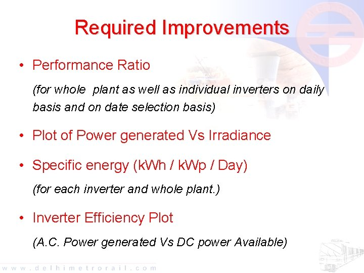 Required Improvements • Performance Ratio (for whole plant as well as individual inverters on