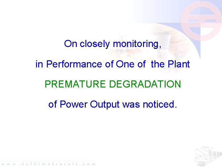 On closely monitoring, in Performance of One of the Plant PREMATURE DEGRADATION of Power