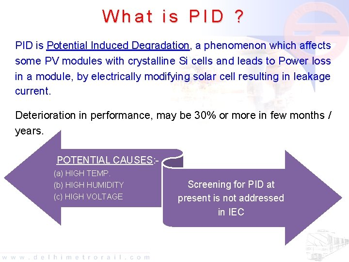 What is PID ? PID is Potential Induced Degradation, a phenomenon which affects some