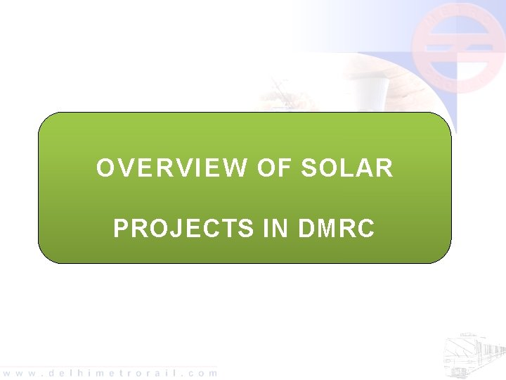 OVERVIEW OF SOLAR PROJECTS IN DMRC