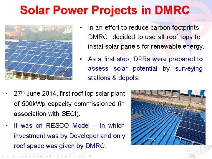 Solar Power Projects in DMRC • In an effort to reduce carbon footprints, DMRC