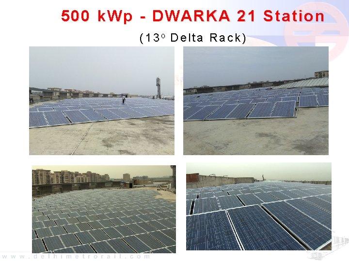 500 k. Wp - DWARKA 21 Station (13 o Delta Rack)