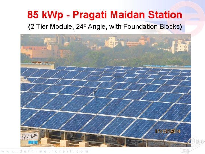 85 k. Wp - Pragati Maidan Station (2 Tier Module, 24 o Angle, with