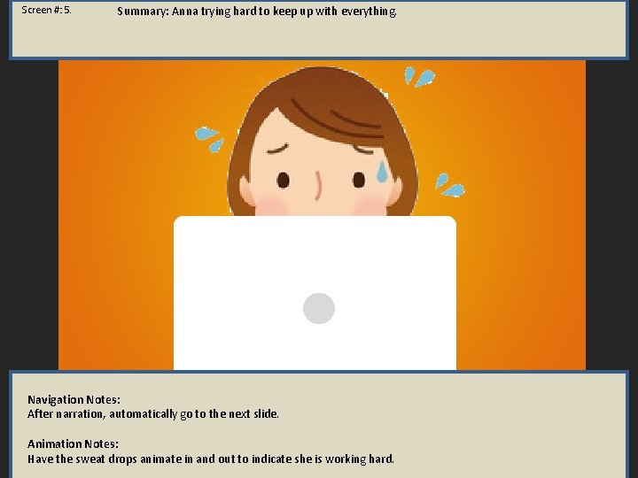 Screen #: 5. Summary: Anna trying hard to keep up with everything. Navigation Notes: