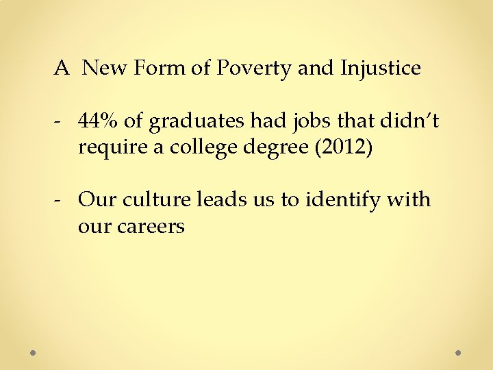 A New Form of Poverty and Injustice - 44% of graduates had jobs that