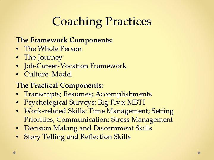Coaching Practices The Framework Components: • The Whole Person • The Journey • Job-Career-Vocation