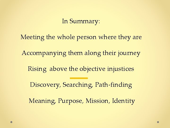 In Summary: Meeting the whole person where they are Accompanying them along their journey